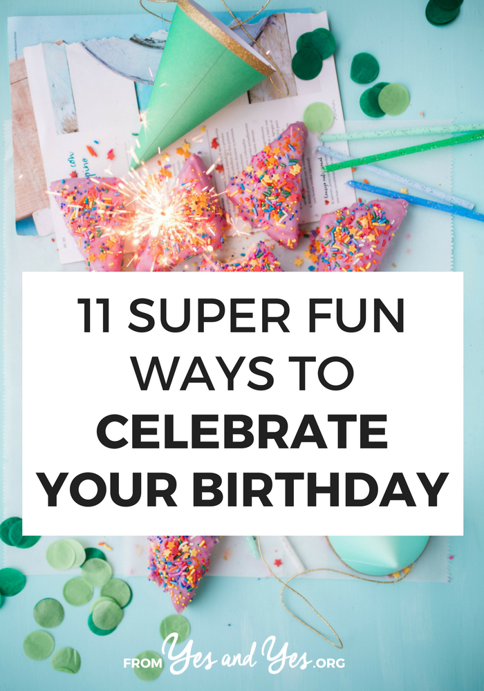 There Are So Many Ways To Celebrate Your Birthday Beyond Drinks With Friends Or A Sad