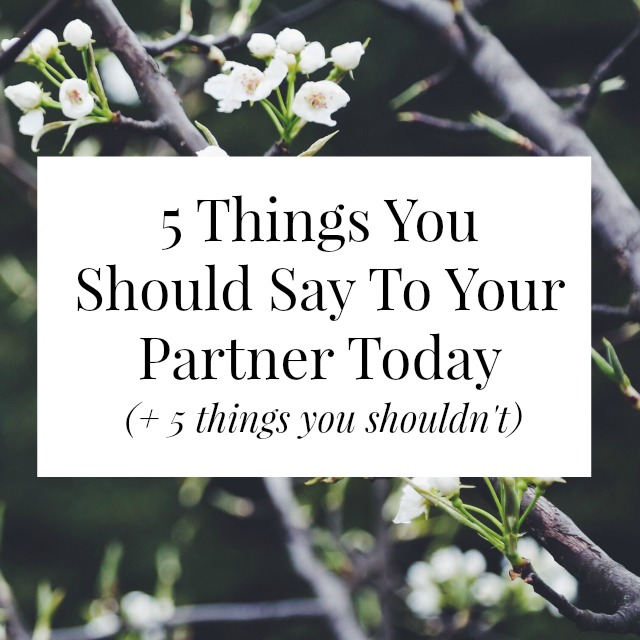 5 things you should say to your partner today 5 things. Black Bedroom Furniture Sets. Home Design Ideas