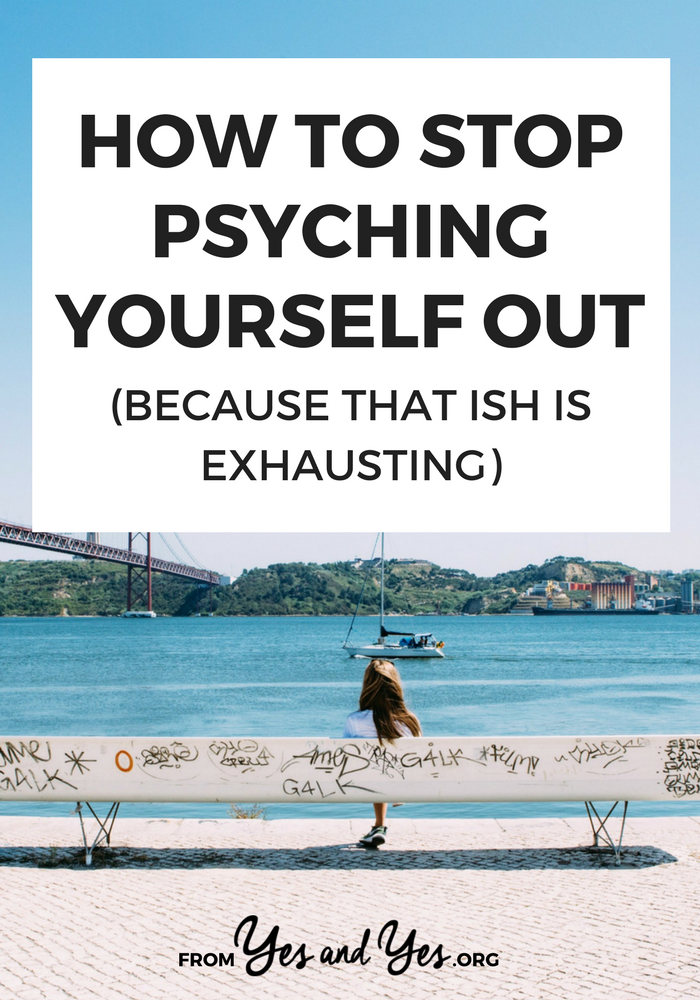 Are you always psyching yourself out? Dealing with anxiety and insecurities and self-defeating B.S.? It happens to the best of us. Here's how to stop >> yesandyes.org