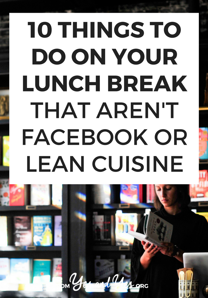 There are so many things to do on your lunch break that are more fun and more invigorating than social media or a sad desk lunch. Click through for 10 lunchbreak ideas that will improve your whole day! >> yesandyes.org