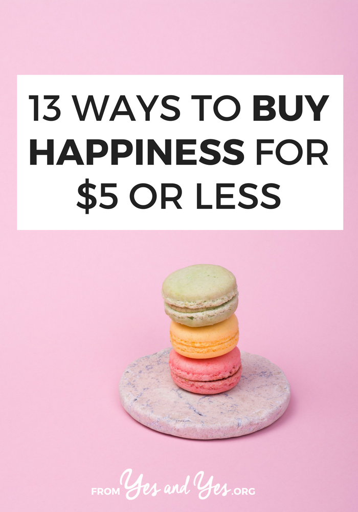 Can you buy happiness? That's debatable. You can, however, buy 1 of these 13 things that will brighten your day/life ... for less than $5. Click through for fun ideas! >> yesandyes.org