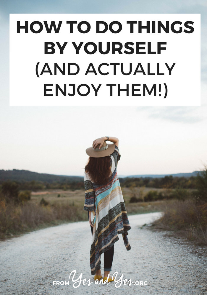 Do you like to do things by yourself? Or you WISH you liked to be alone? Stop waiting to find someone to do things with and starting doing stuff on your own! Here's how: