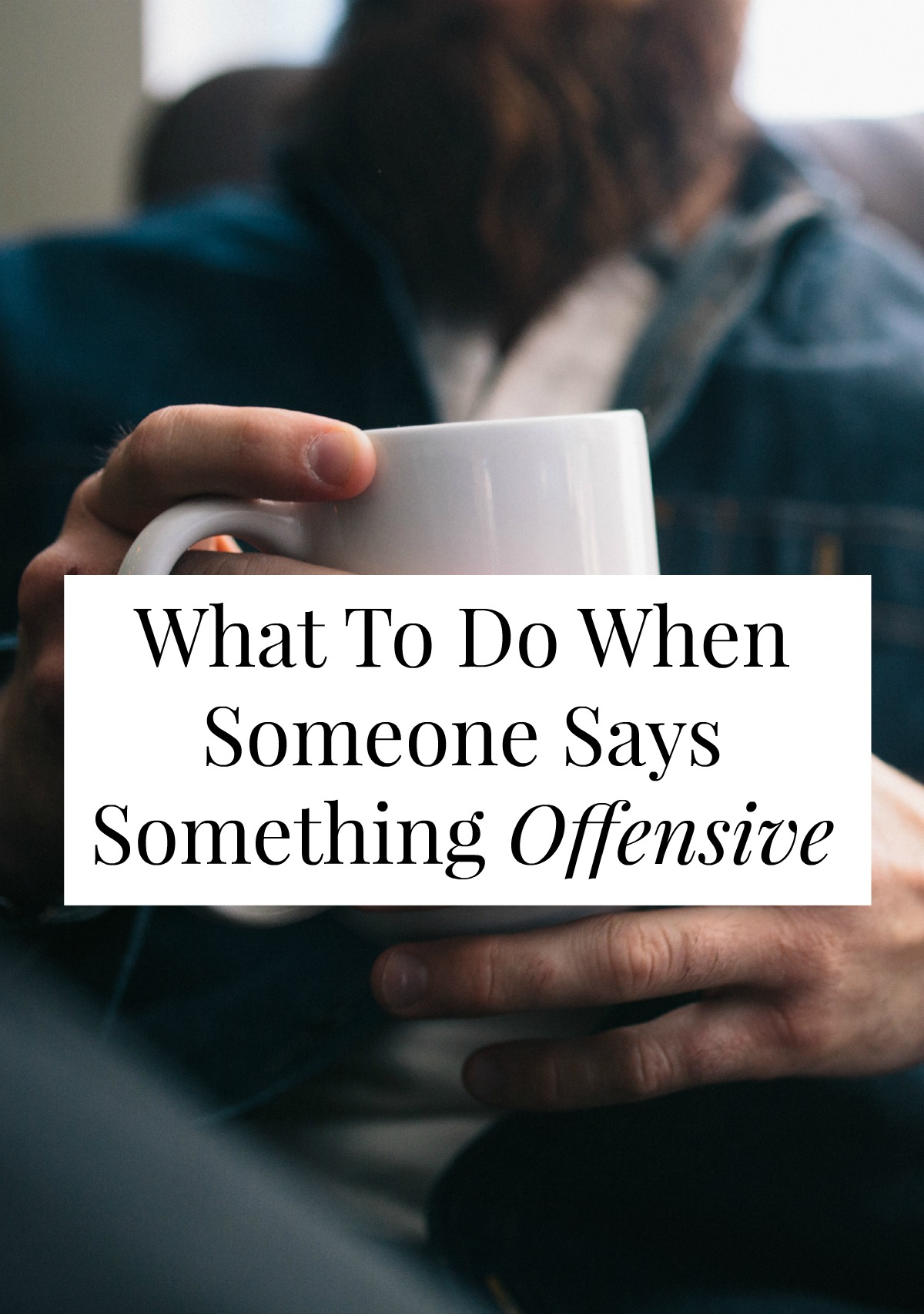 What To Do When Someone Says Something Offensive