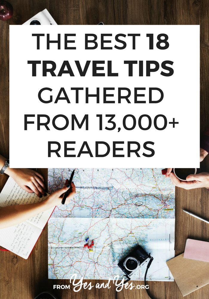 Looking for travel tips? These are the best pieces of travel advice and travel hacks culled from 13,000+ Yes & Yes blog readers. Click through to make your trips easier!