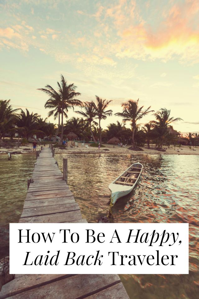 How To Enjoy Travel + Be A Happy, Laid Back Traveler