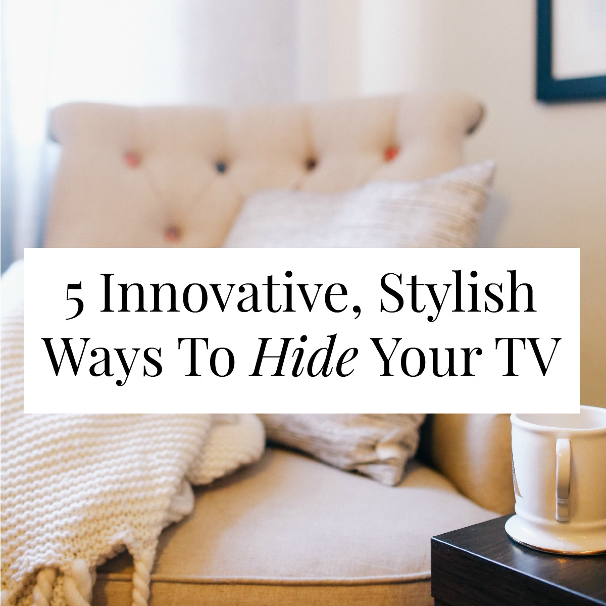 5 Innovative Stylish Ways To Hide Your TV