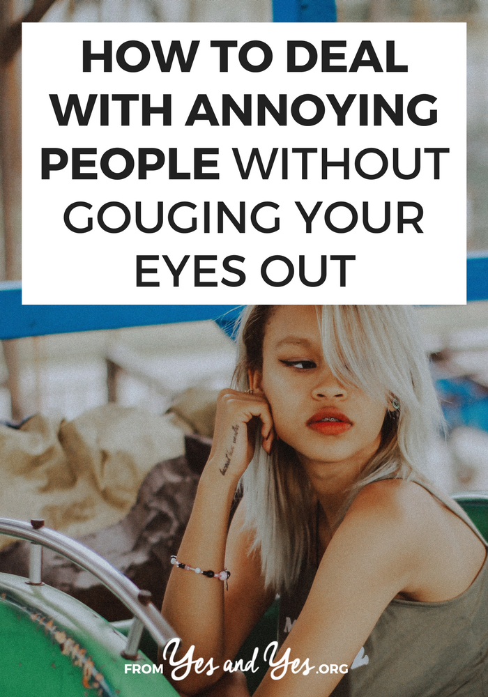 Do you ever have to deal with annoying people? We ALL do! Click through for three simple ways you can cope with just about anybody! // yesandyes.org