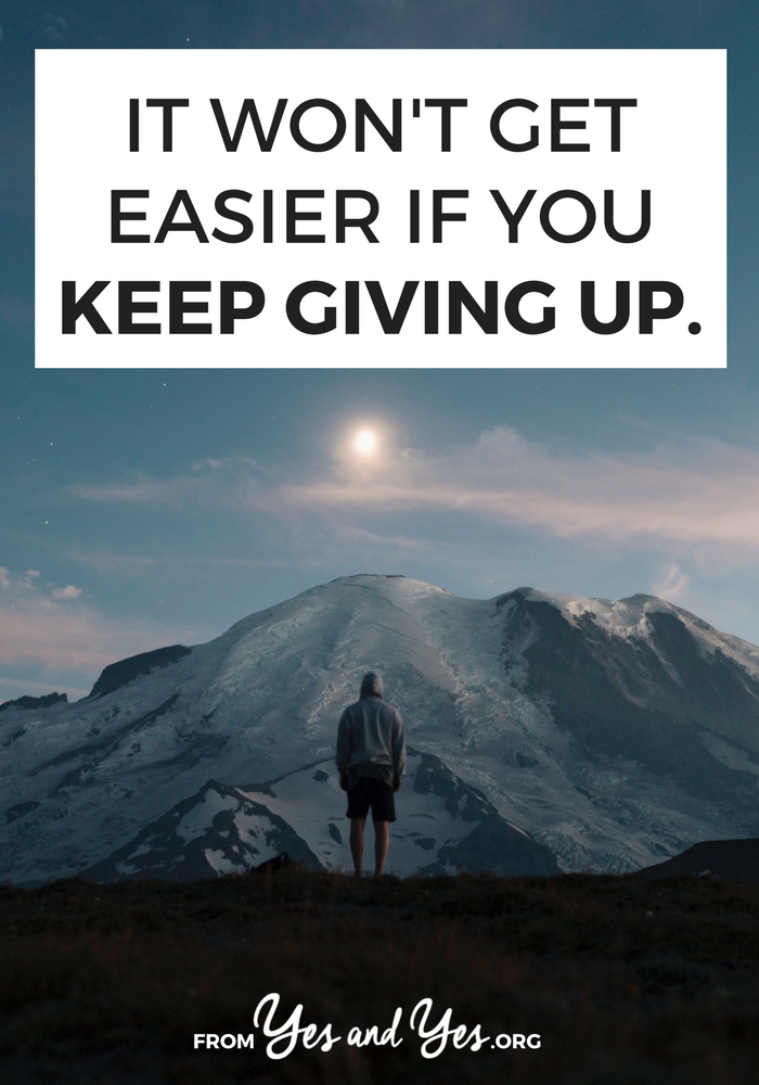 If you keep giving up, you won't improve and it won't get easier. This applies to pretty much everything: hobbies, work, relationships, even assembling Ikea furniture ... and yet I ALWAYS forget it. >> yesandyes.org