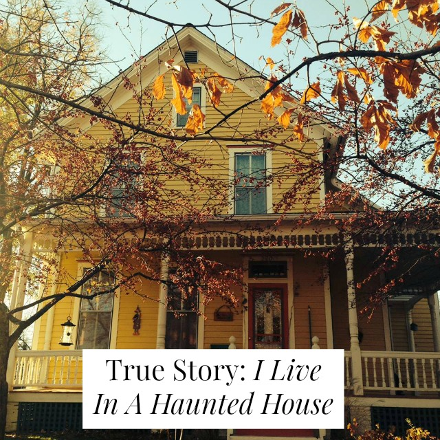 True Story I Live In A Haunted House