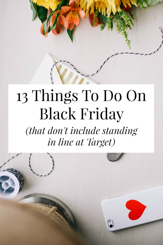 There are so many things to do on Black Friday! You don't have to spend it at the mall or cleaning up your kitchen! Click through for 13 clever ideas. // yesandyes.org