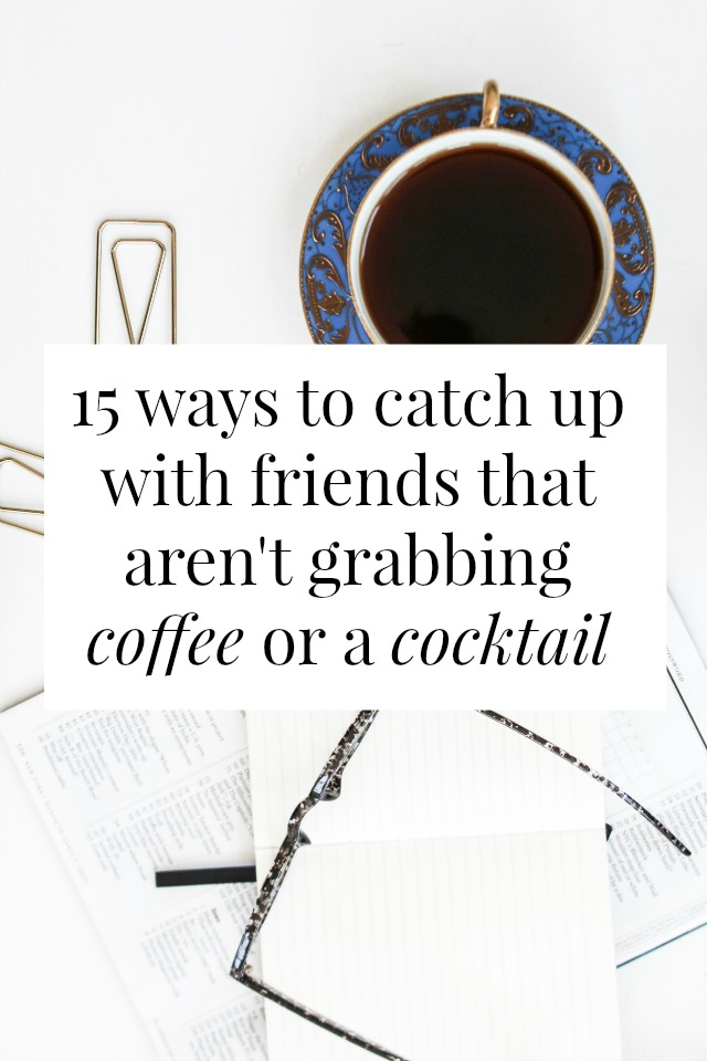 ways to catch up with friends