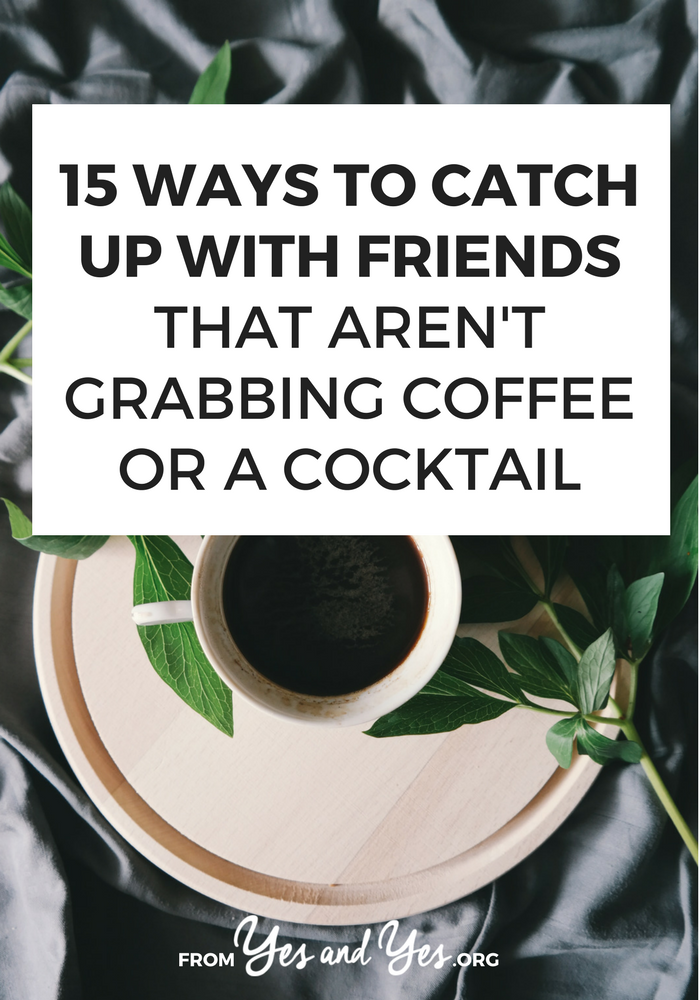 Want to deepen and strengthen your friendships? There are lots of ways to catch up with your friends that are more meaningful than grabbing coffee! // yesandyes.org