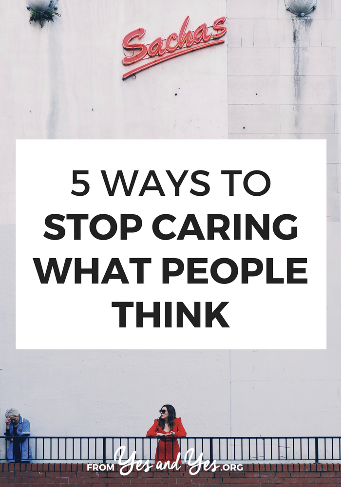 Do you care what people think? It's only human nature to want others to like us and approve of our choices but it's a recipe for an stifling, unfulfilling life. Click through for 5 ways to get over what people people think >> yesandyes.org