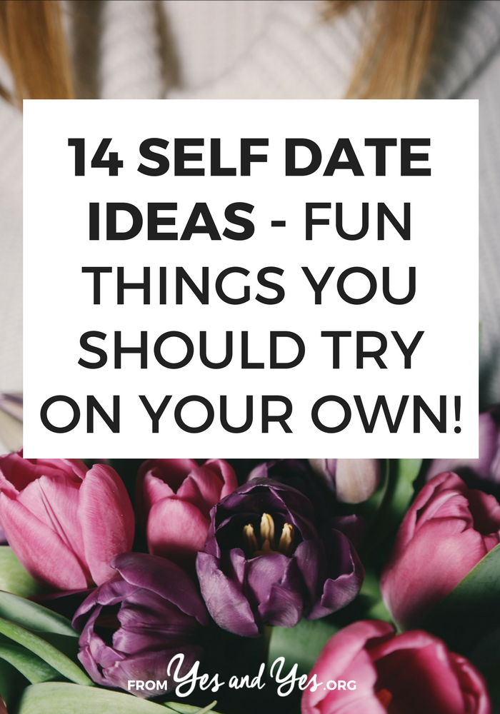 Sure, these date ideas would be great with a partner or a BFF, but they're just as good (or better!) to try on your own! Go at your own pace, order exactly what you want, leave when you feel like it ... and return to your relationship refreshed, inspired, and fulfilled! Click through for 14 awesome solo date ideas >> yesandyes.org