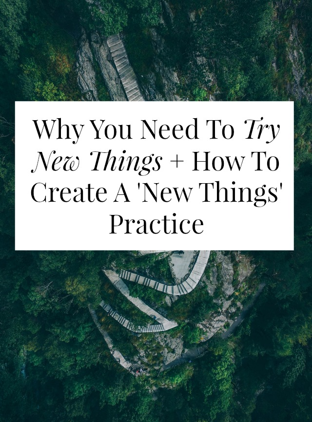 Why You Need To Try New Things + How To Create A 'New Things' Practice