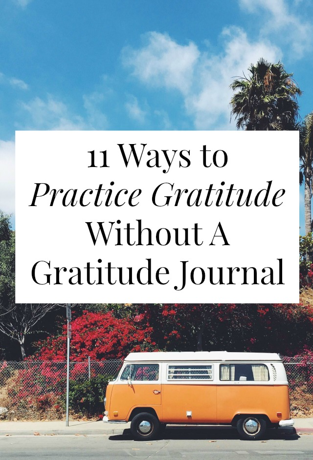 Are you looking for a way to practice gratitude without the journals and mantras? Click through for 11 ideas for creating a gratitude practice that works with your busy life!