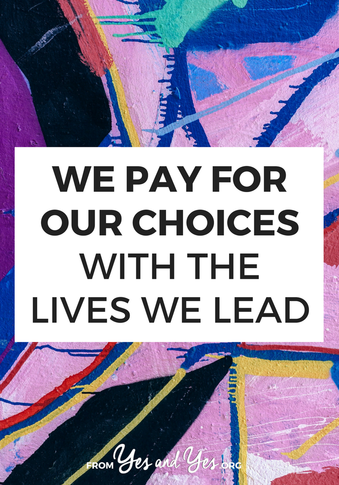 Do you pay for your choices? How do you habits show up in your daily life? What we do every day become our daily lives ... so let's choose accordingly.