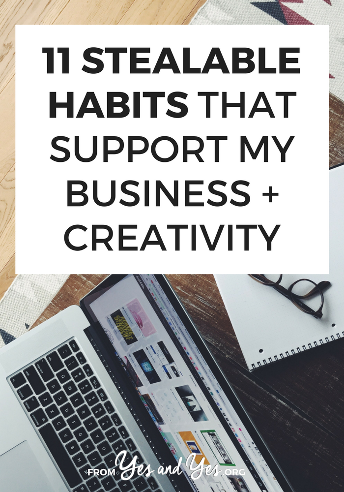 Trying to build better creative habits? Want to build habits that will support your business? Steal these 11 habits of mine!