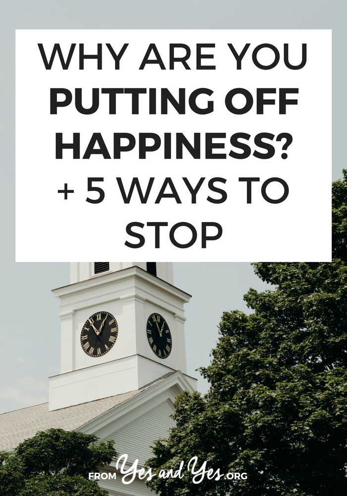 Are you putting off happiness? It's incredibly common! Click through for 5 happiness tips that will make it easier to do more of what you love?