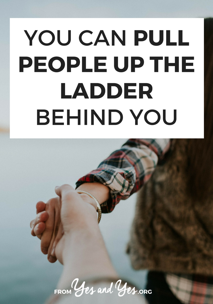 Want to empower women? Be a mentor? Pull people up the ladder behind you. No matter where you are in your career or life, you can use these 10 ideas to help others.