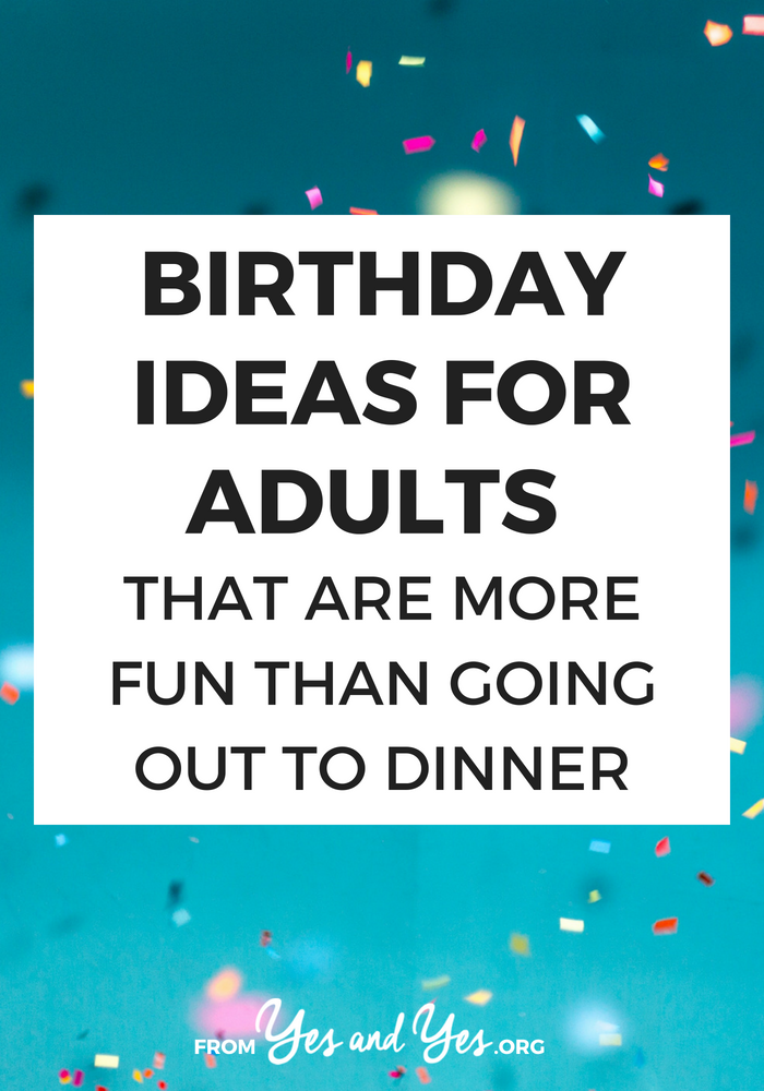 Looking for birthday ideas for adults? Want to celebrate your birthday in a way that's more fun than a dinner out? Click through for meaningful birthday tips for grownups!