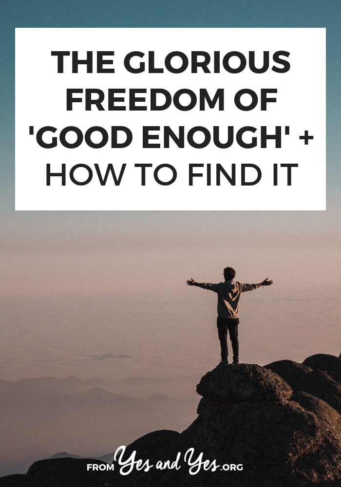 "Want to experience the freedom of ""good enough""? Let go of perfectionism and optimizing and upgrading everything? Click through and read more!"