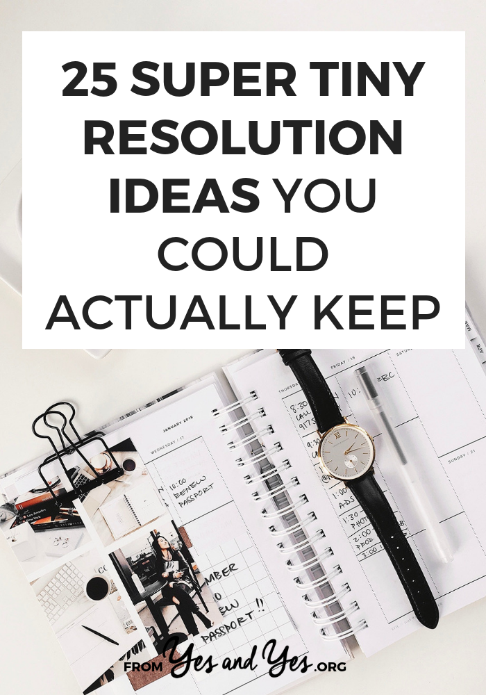 Looking for tiny resolution ideas that are actually doable? A resolution you'll actually stick with or good habits you'll keep? Click through for 25 resolutions to try this year!